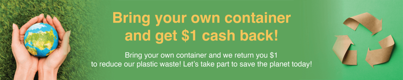 Bring your own container and get $1 cash back!